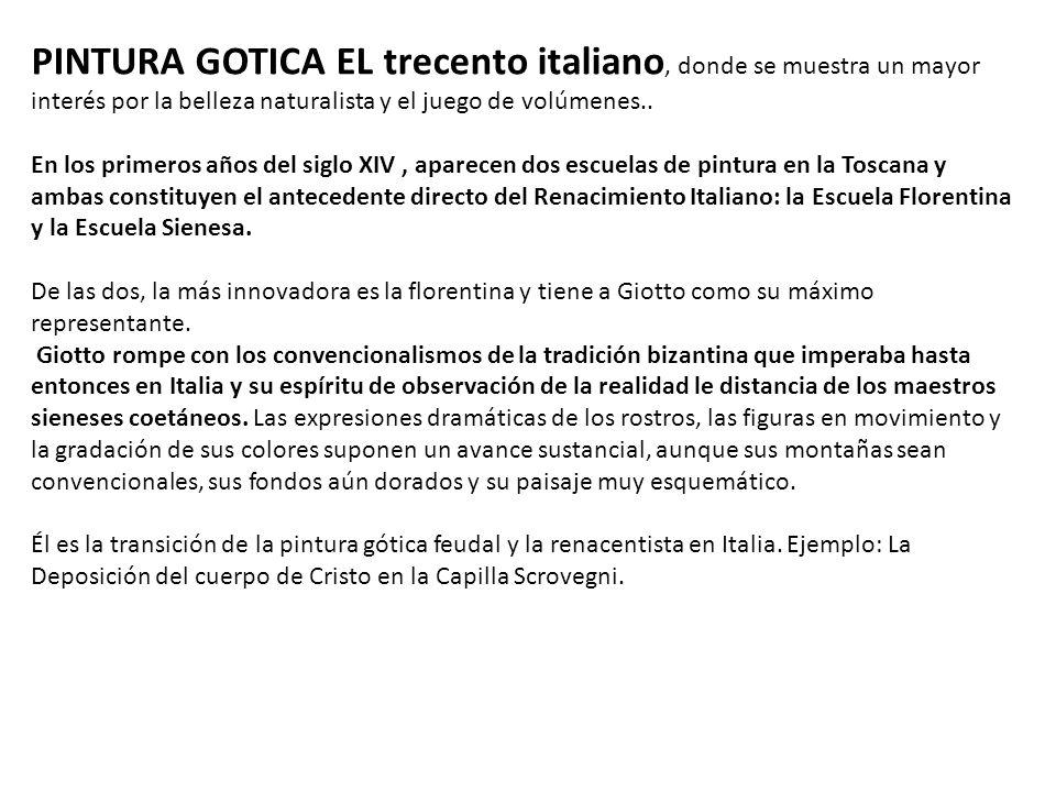 PINTURA GOTICA EL trecento italiano, donde se muestra un mayor interés por la belleza naturalista y el juego de volúmenes..