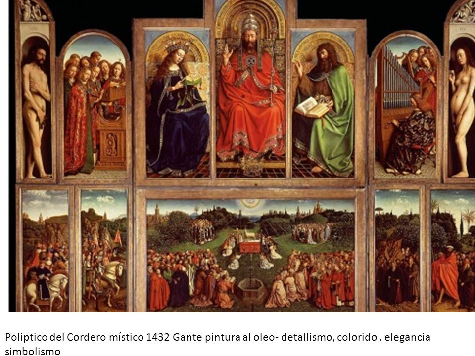 Poliptico del Cordero místico 1432 Gante pintura al oleo- detallismo, colorido , elegancia simbolismo