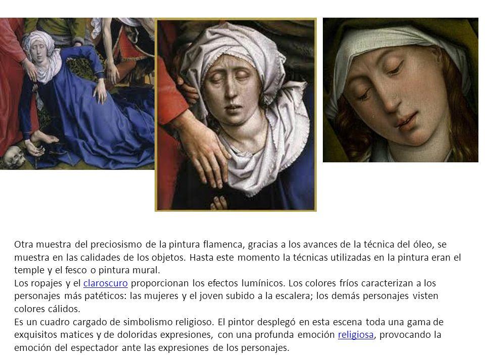 Otra muestra del preciosismo de la pintura flamenca, gracias a los avances de la técnica del óleo, se muestra en las calidades de los objetos. Hasta este momento la técnicas utilizadas en la pintura eran el temple y el fesco o pintura mural.