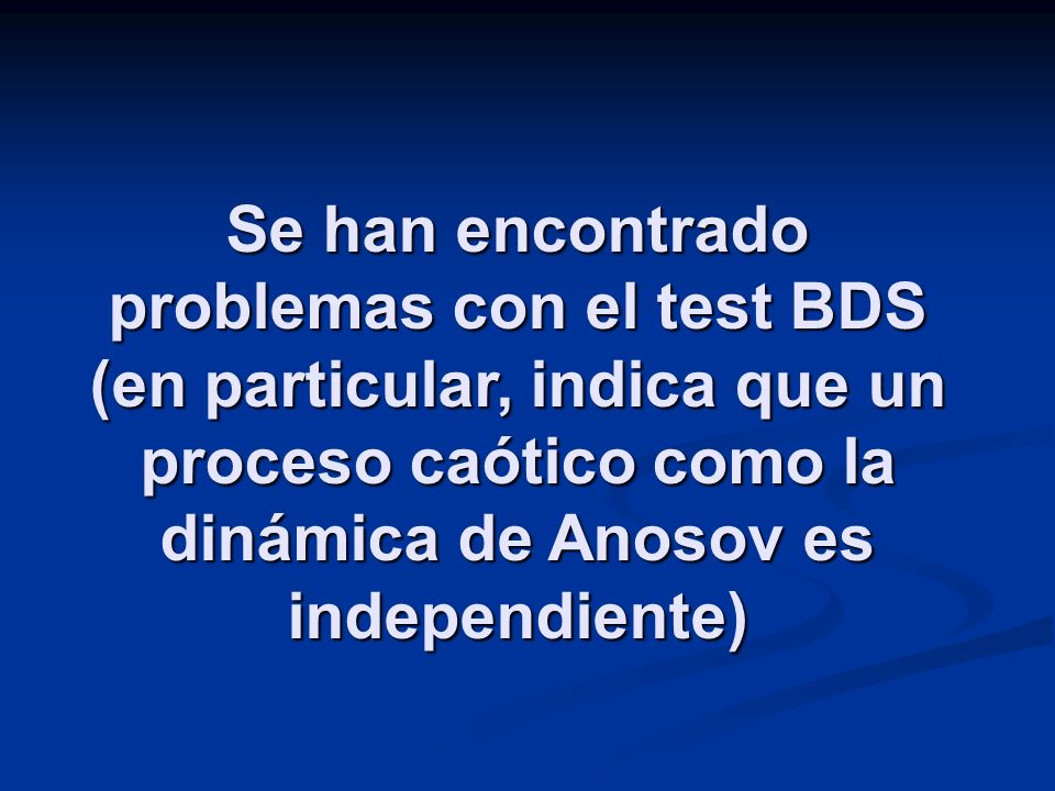Se han encontrado problemas con el test BDS (en particular, indica que un proceso caótico como la dinámica de Anosov es independiente)