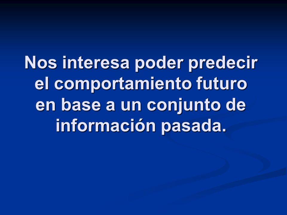 Nos interesa poder predecir el comportamiento futuro en base a un conjunto de información pasada.