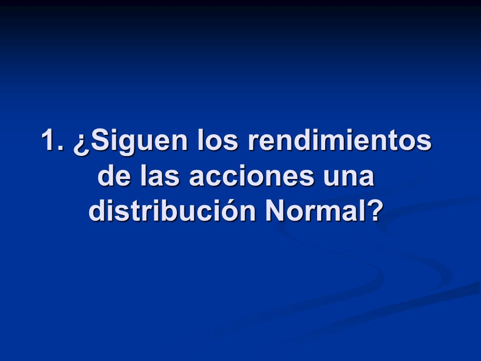 1. ¿Siguen los rendimientos de las acciones una distribución Normal