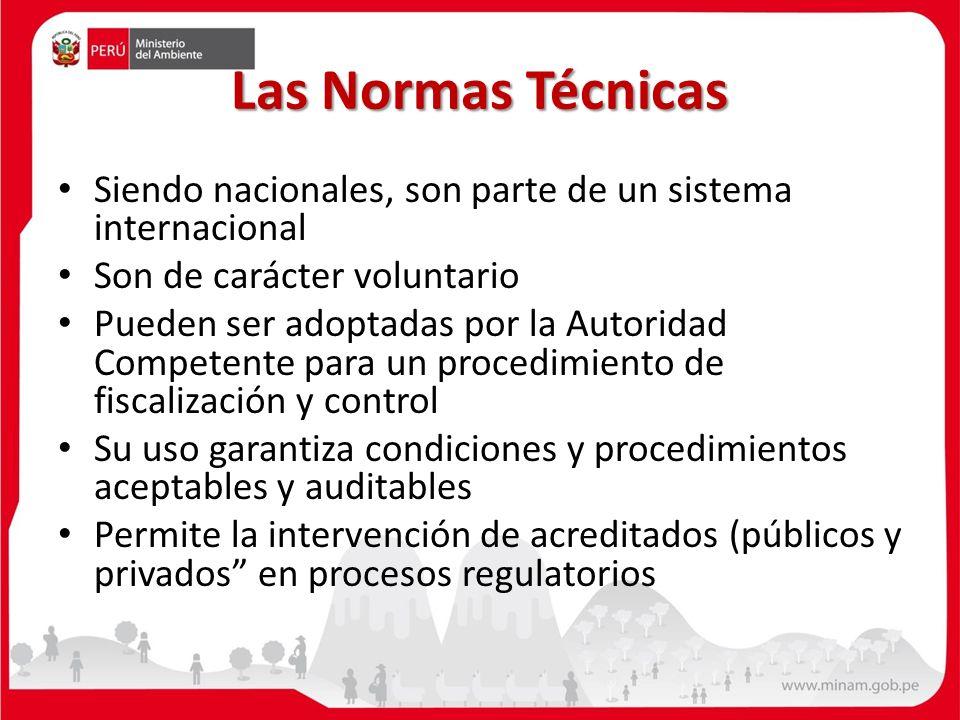 Las Normas Técnicas Siendo nacionales, son parte de un sistema internacional. Son de carácter voluntario.