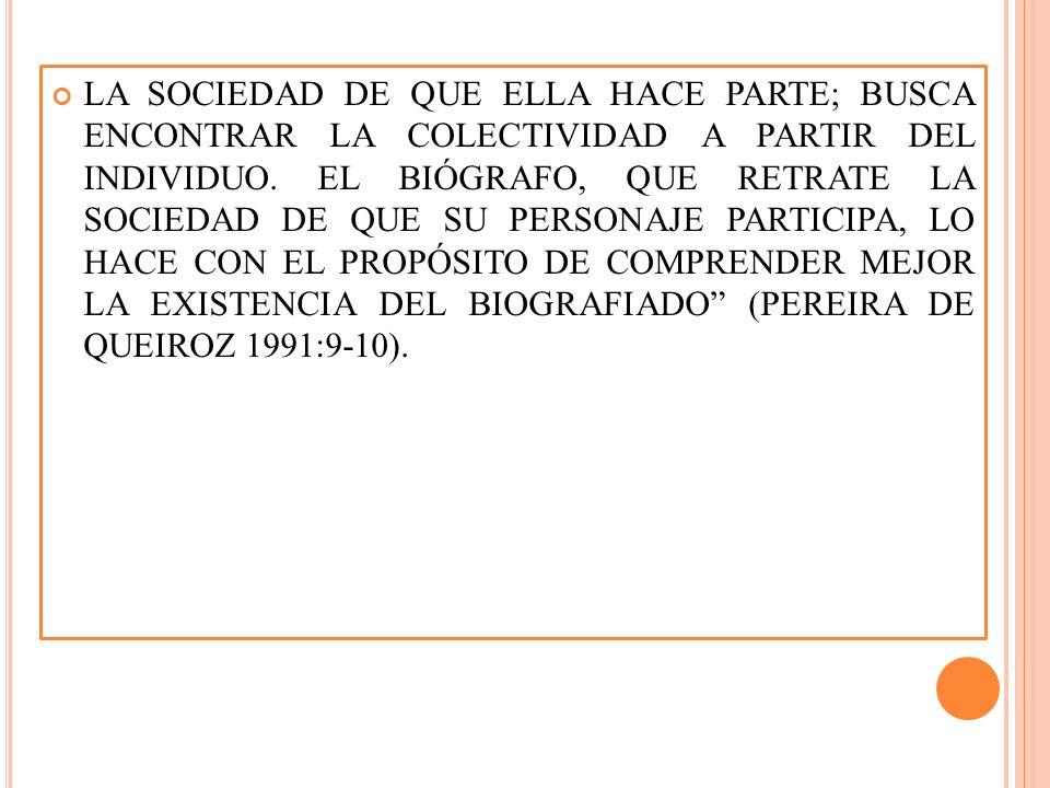 LA SOCIEDAD DE QUE ELLA HACE PARTE; BUSCA ENCONTRAR LA COLECTIVIDAD A PARTIR DEL INDIVIDUO.