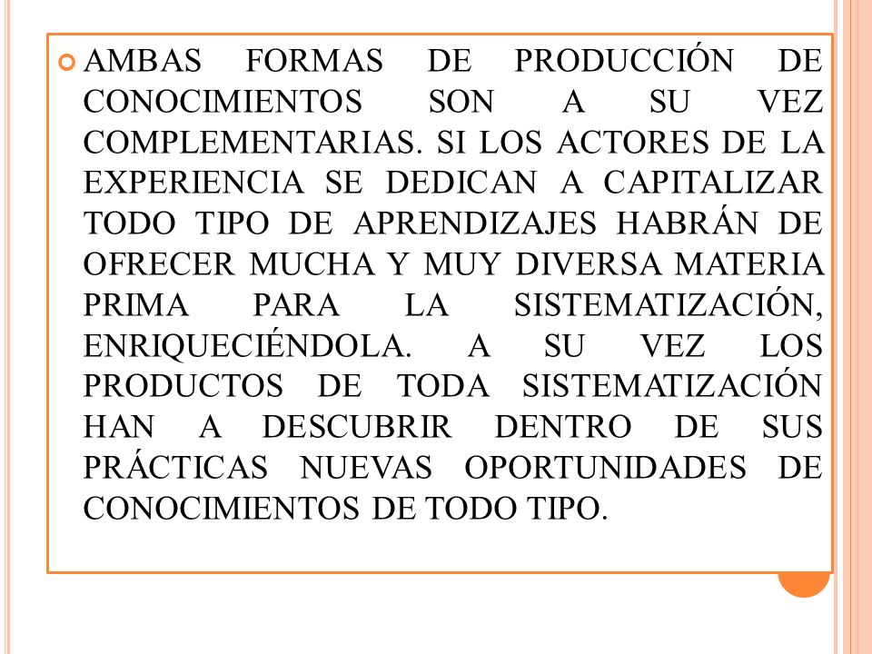AMBAS FORMAS DE PRODUCCIÓN DE CONOCIMIENTOS SON A SU VEZ COMPLEMENTARIAS.