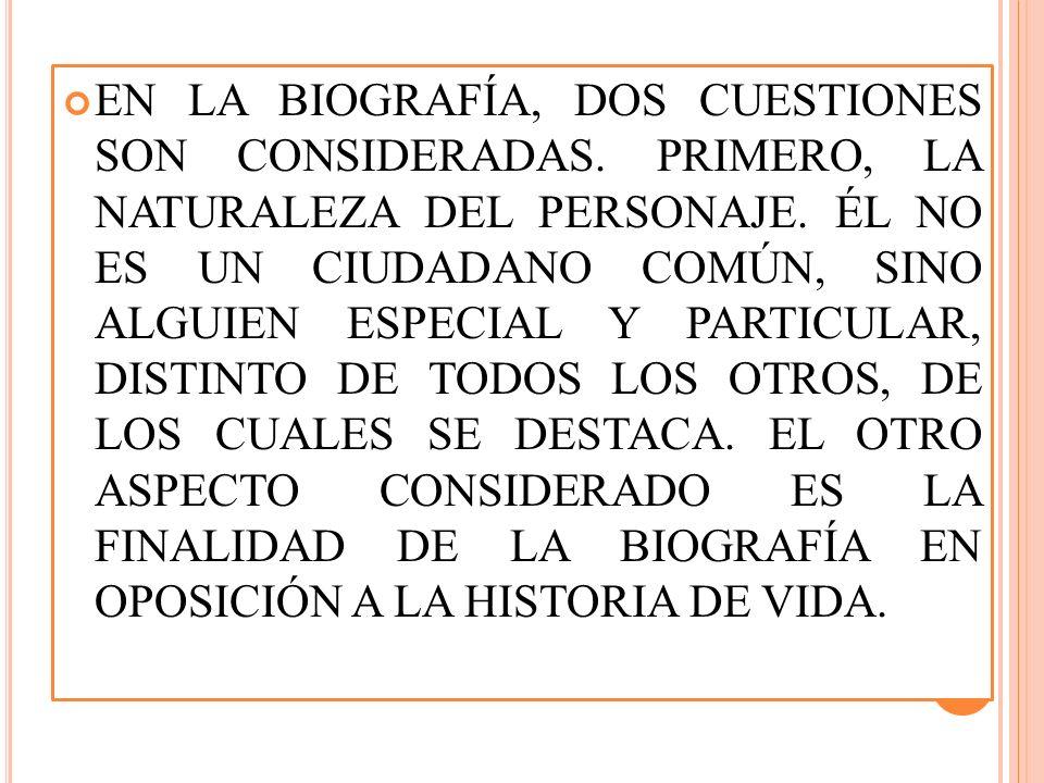 EN LA BIOGRAFÍA, DOS CUESTIONES SON CONSIDERADAS