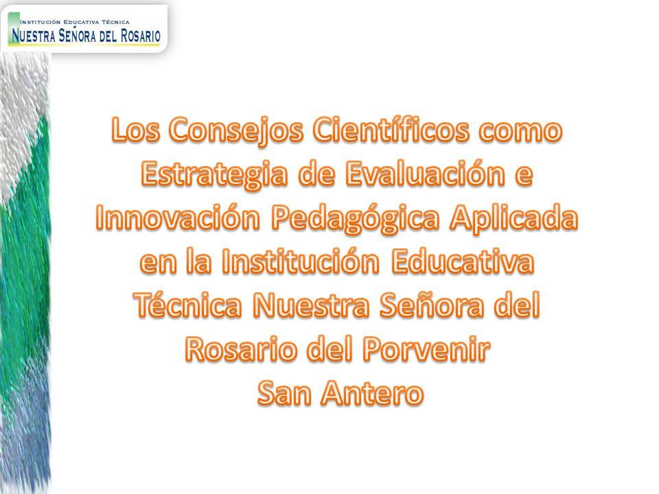Los Consejos Científicos como Estrategia de Evaluación e Innovación Pedagógica Aplicada en la Institución Educativa Técnica Nuestra Señora del Rosario del Porvenir