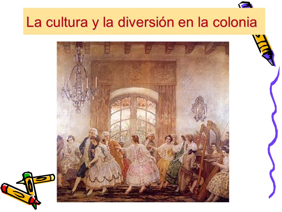 La cultura y la diversión en la colonia