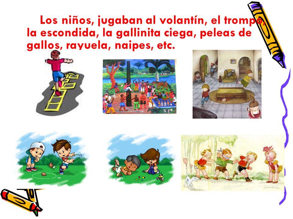 Los niños, jugaban al volantín, el trompo, la escondida, la gallinita ciega, peleas de gallos, rayuela, naipes, etc.