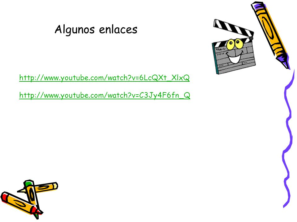 Algunos enlaces http://www.youtube.com/watch v=6LcQXt_XlxQ