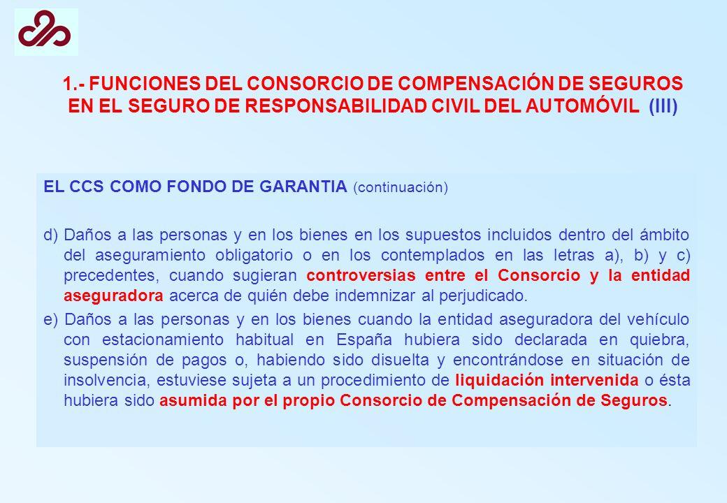 1.- FUNCIONES DEL CONSORCIO DE COMPENSACIÓN DE SEGUROS EN EL SEGURO DE RESPONSABILIDAD CIVIL DEL AUTOMÓVIL (III)