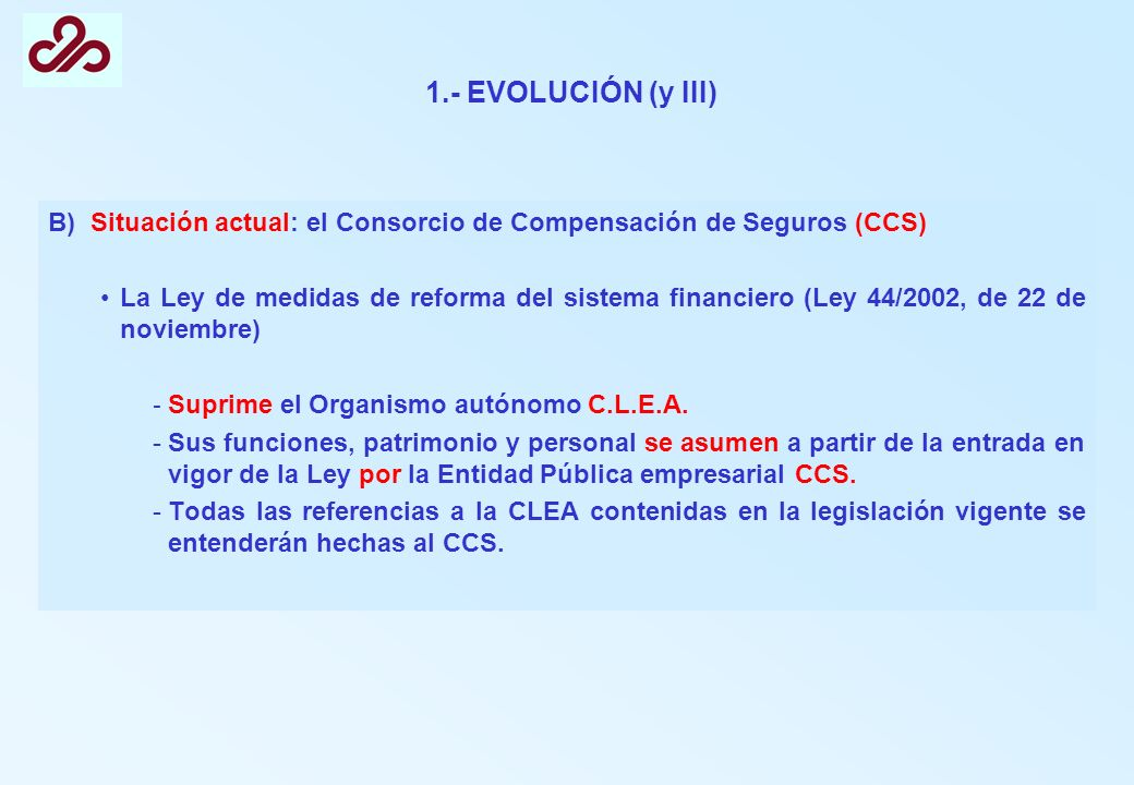 1.- EVOLUCIÓN (y III) B) Situación actual: el Consorcio de Compensación de Seguros (CCS)