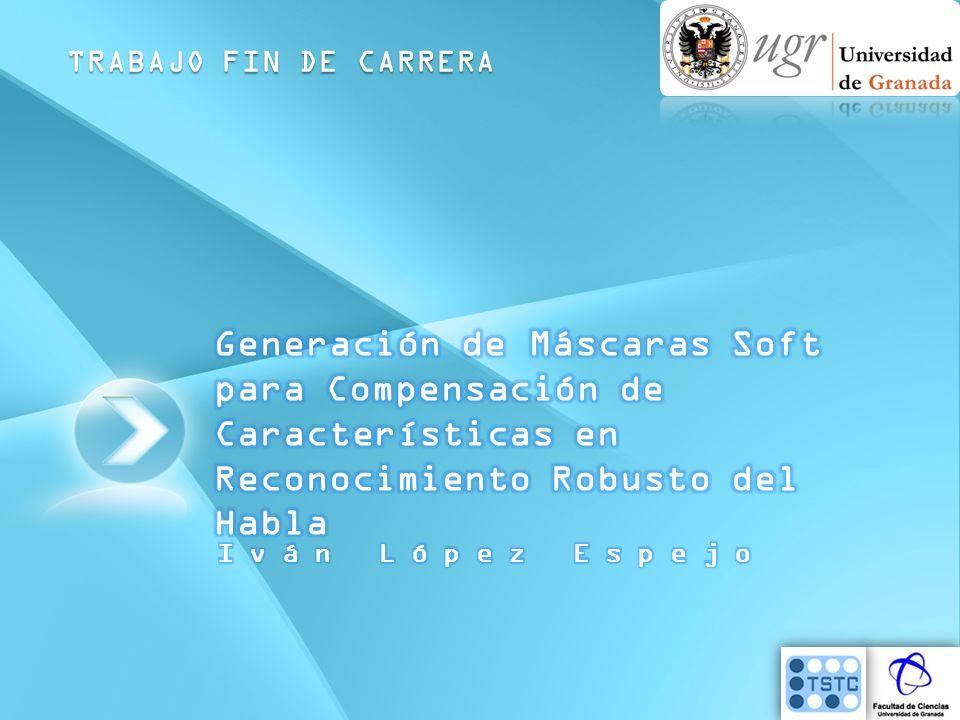 TRABAJO FIN DE CARRERA Generación de Máscaras Soft para Compensación de Características en Reconocimiento Robusto del Habla.