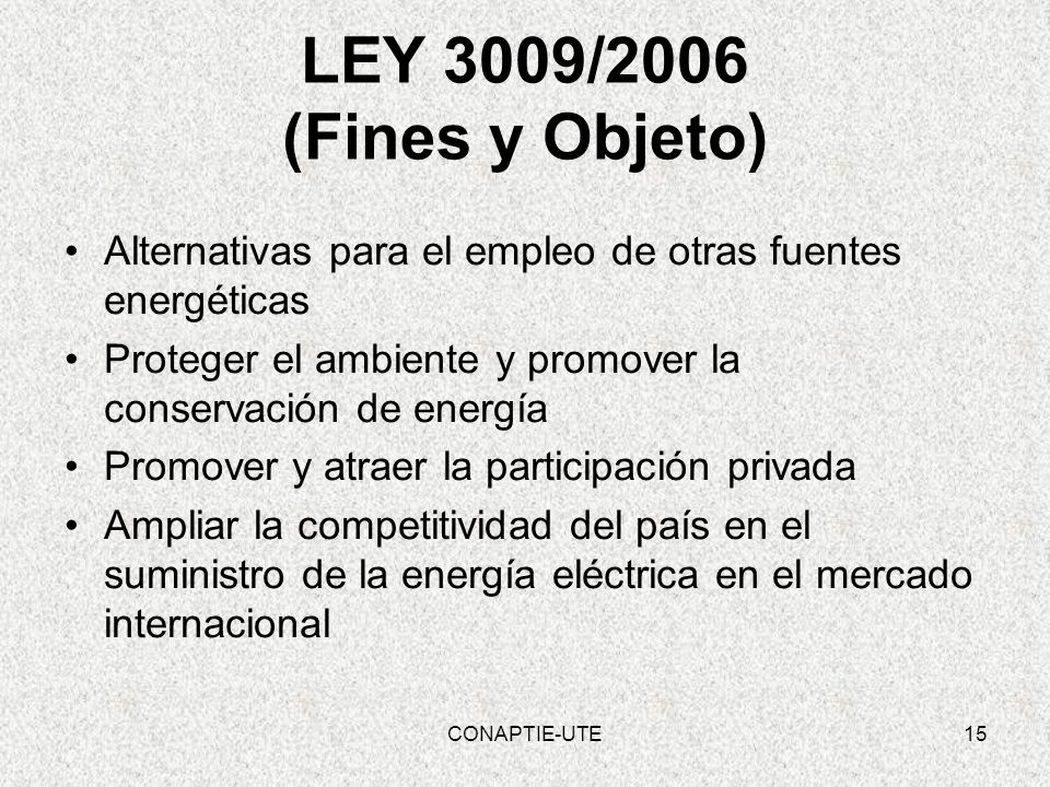 LEY 3009/2006 (Fines y Objeto) Alternativas para el empleo de otras fuentes energéticas. Proteger el ambiente y promover la conservación de energía.