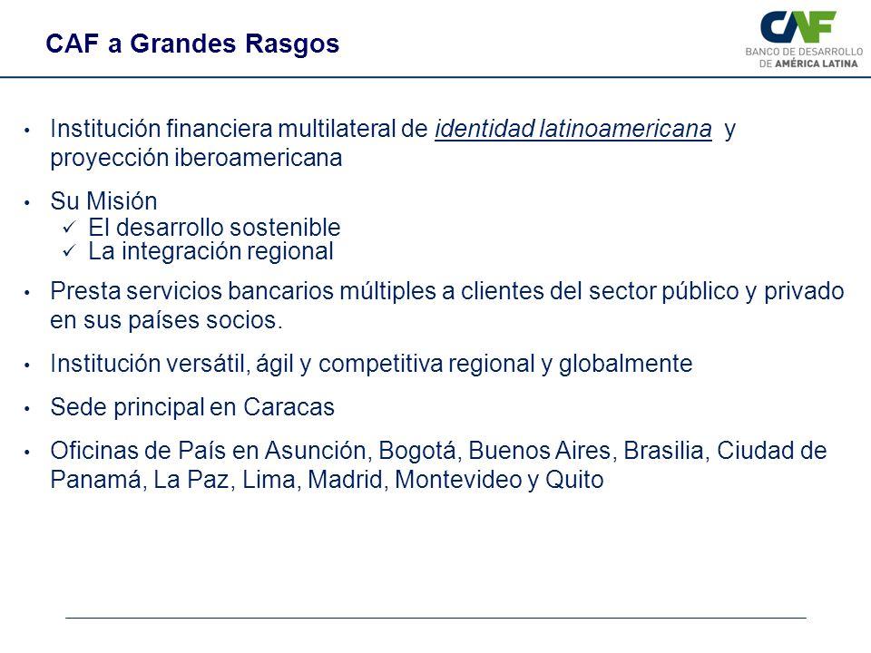 CAF a Grandes Rasgos Institución financiera multilateral de identidad latinoamericana y proyección iberoamericana.