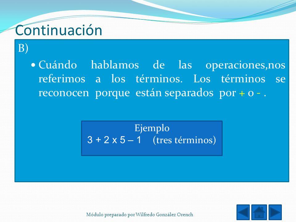B) Cuándo hablamos de las operaciones,nos referimos a los términos. Los términos se reconocen porque están separados por + o - .