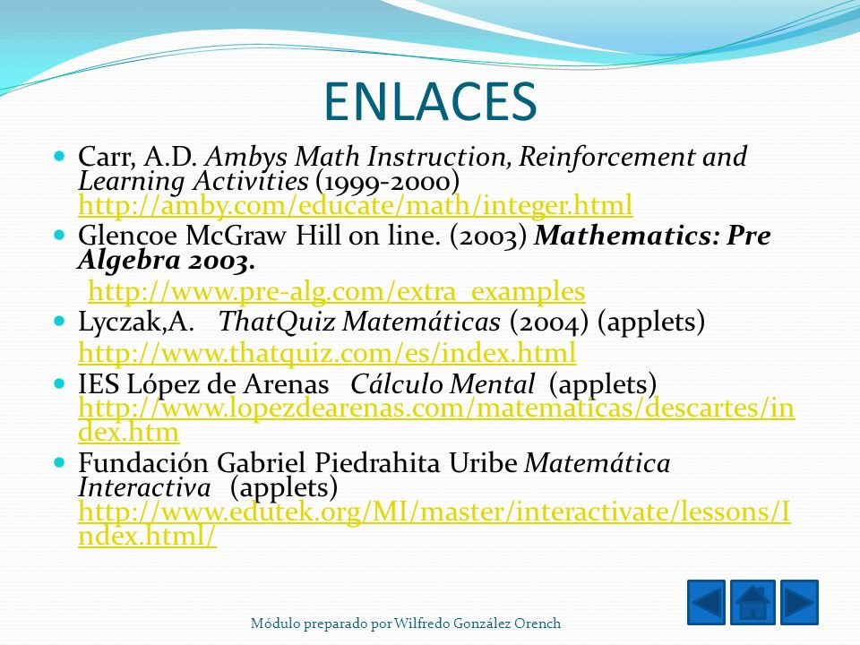 ENLACES Carr, A.D. Ambys Math Instruction, Reinforcement and Learning Activities (1999-2000) http://amby.com/educate/math/integer.html.