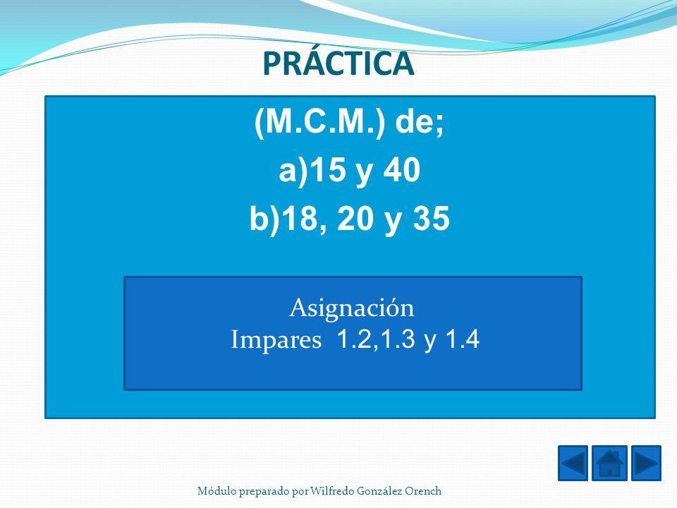 PRÁCTICA (M.C.M.) de; a)15 y 40 b)18, 20 y 35 Asignación