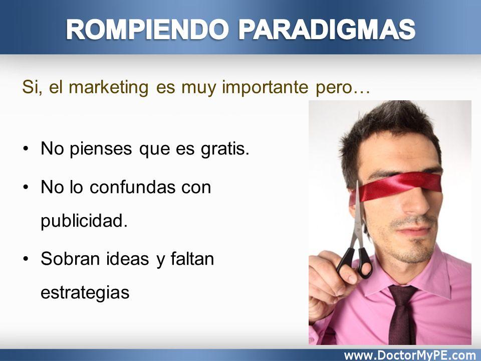 ROMPIENDO PARADIGMAS Si, el marketing es muy importante pero…