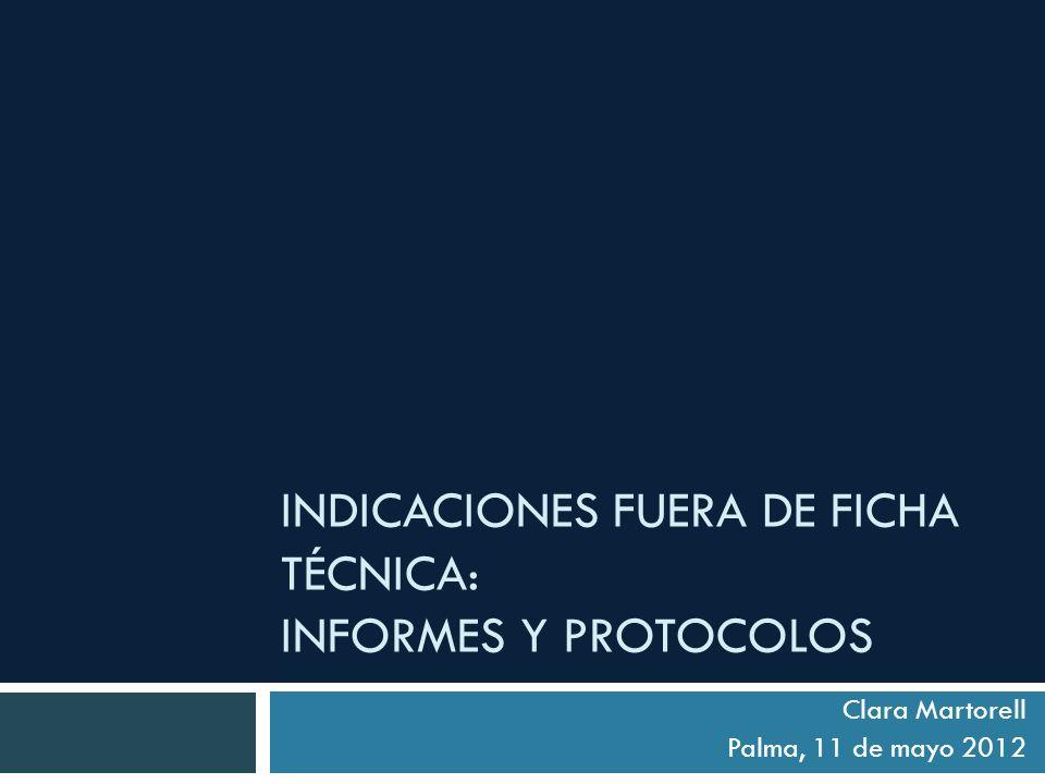 INDICACIONES FUERA DE FICHA TÉCNICA: INFORMES Y PROTOCOLOS
