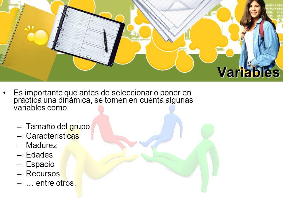 Variables Es importante que antes de seleccionar o poner en práctica una dinámica, se tomen en cuenta algunas variables como: