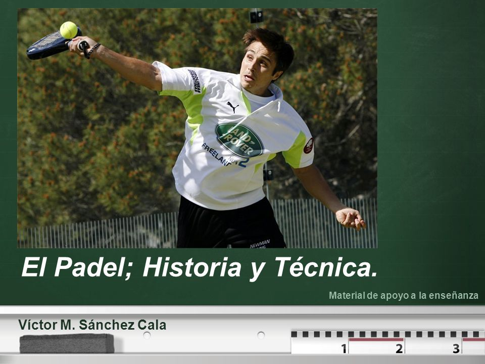 El Padel; Historia y Técnica.