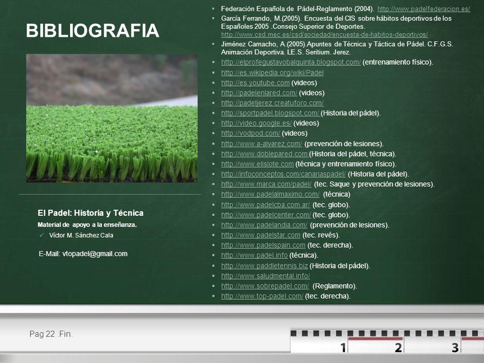 BIBLIOGRAFIA El Padel: Historia y Técnica Pag 22 .Fin.