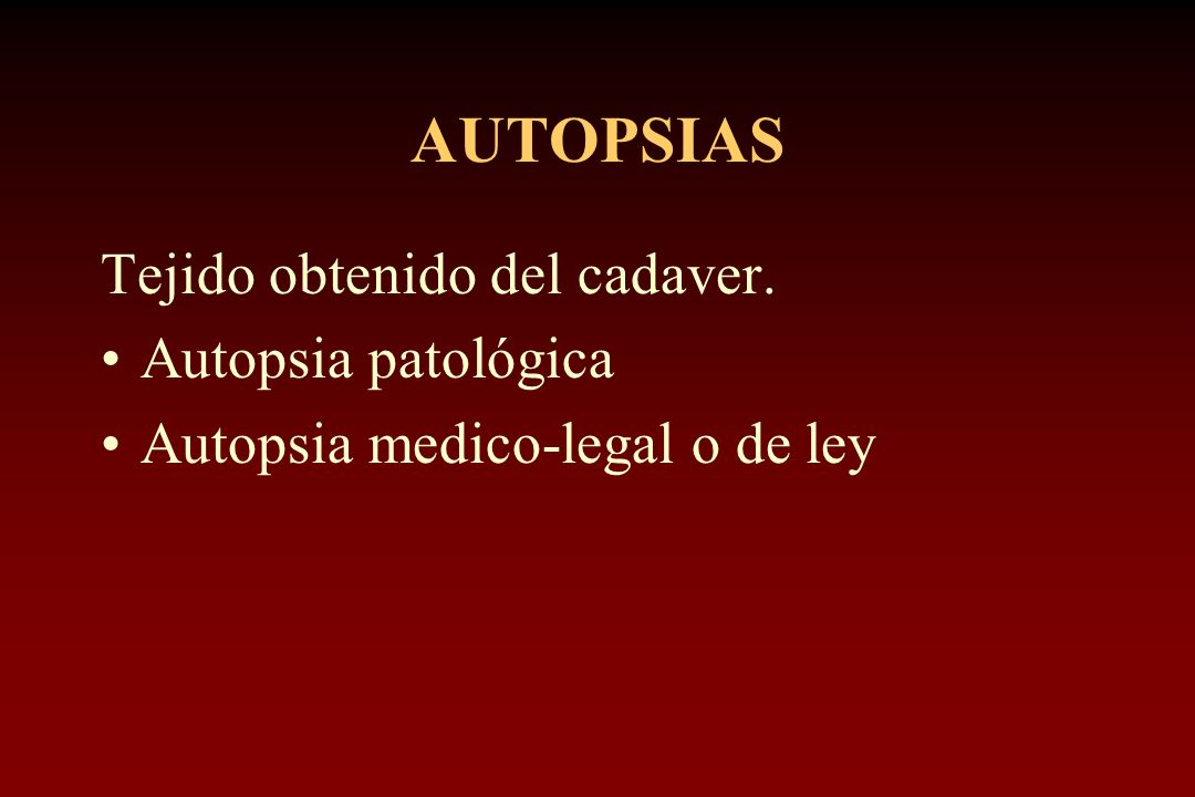 AUTOPSIAS Tejido obtenido del cadaver. Autopsia patológica