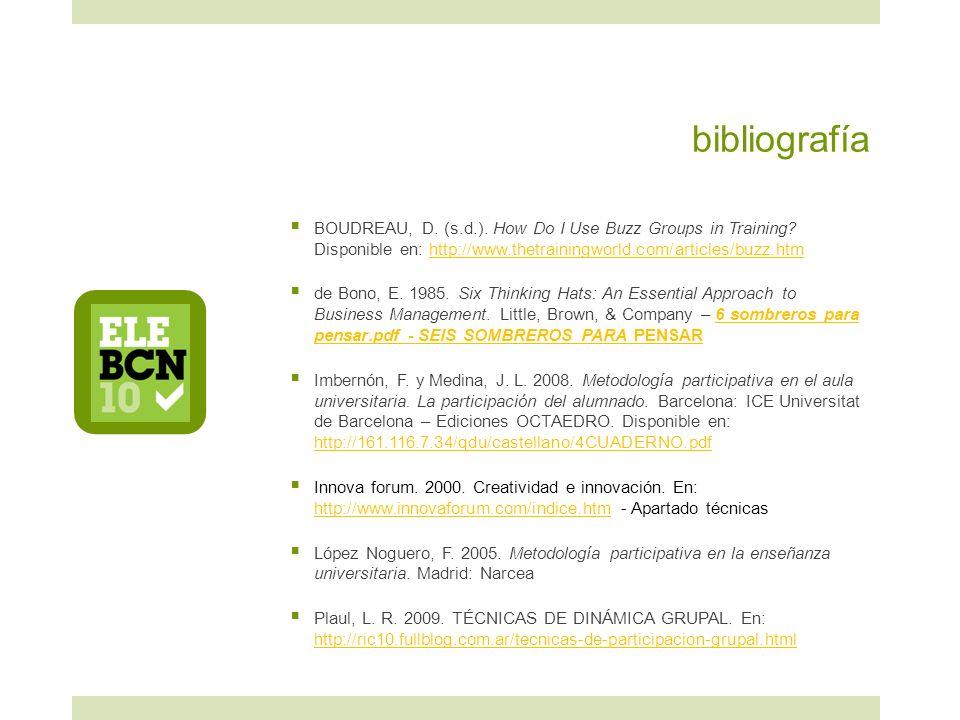 bibliografía BOUDREAU, D. (s.d.). How Do I Use Buzz Groups in Training Disponible en: http://www.thetrainingworld.com/articles/buzz.htm.