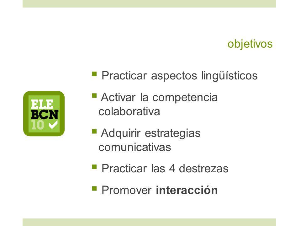 objetivos Practicar aspectos lingüísticos. Activar la competencia colaborativa. Adquirir estrategias comunicativas.