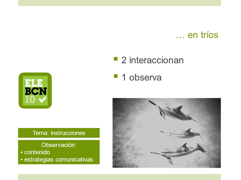 … en tríos 2 interaccionan 1 observa Tema: instrucciones Observación: