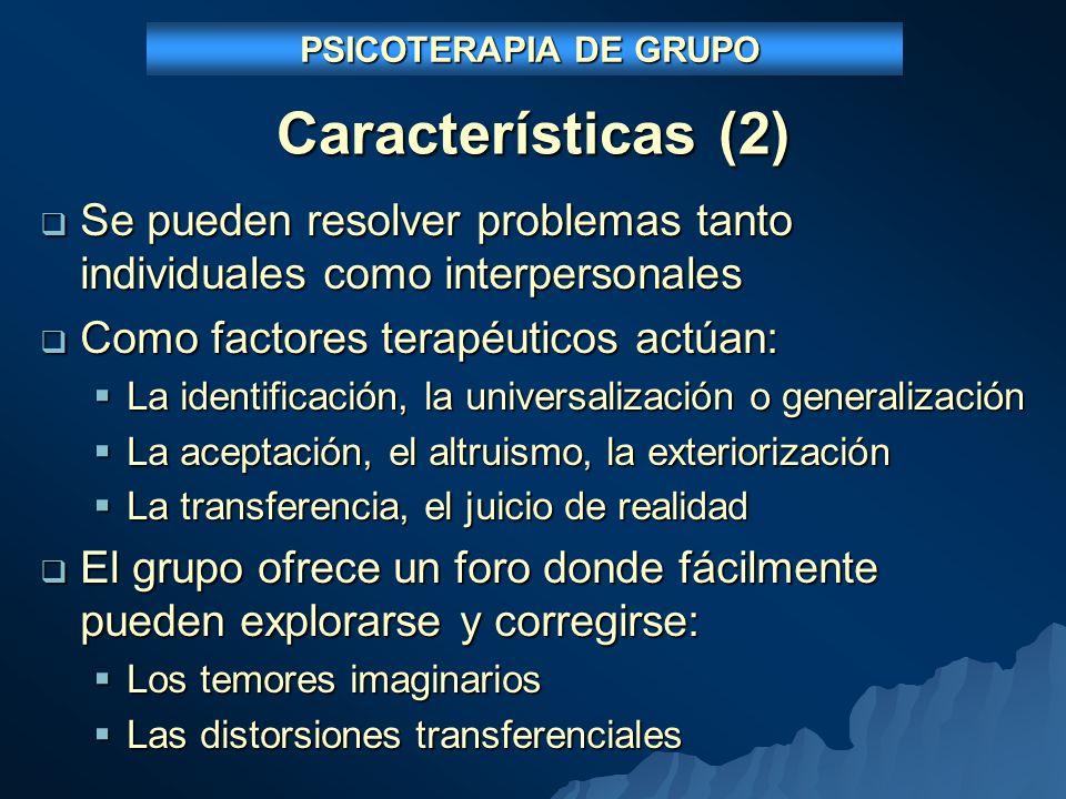 PSICOTERAPIA DE GRUPO Características (2) Se pueden resolver problemas tanto individuales como interpersonales.