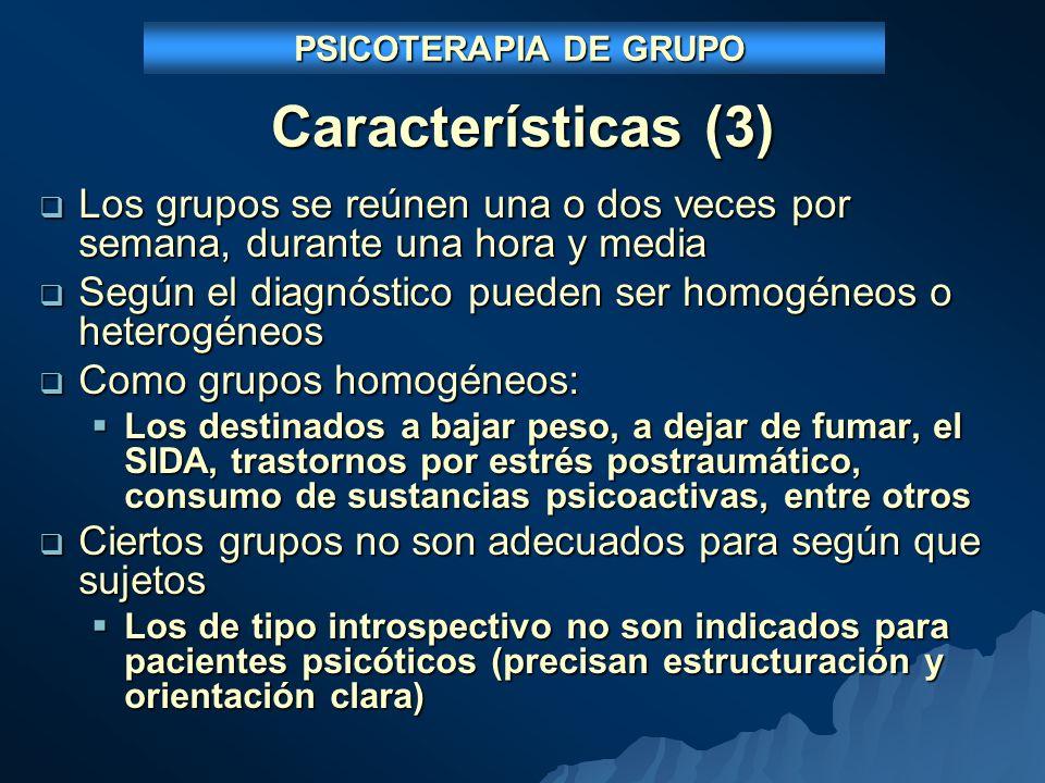 PSICOTERAPIA DE GRUPO Características (3) Los grupos se reúnen una o dos veces por semana, durante una hora y media.