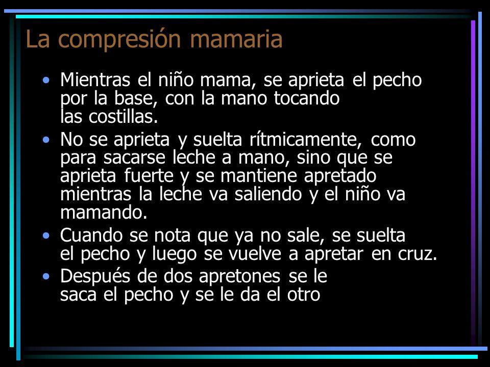 La compresión mamaria Mientras el niño mama, se aprieta el pecho por la base, con la mano tocando las costillas.