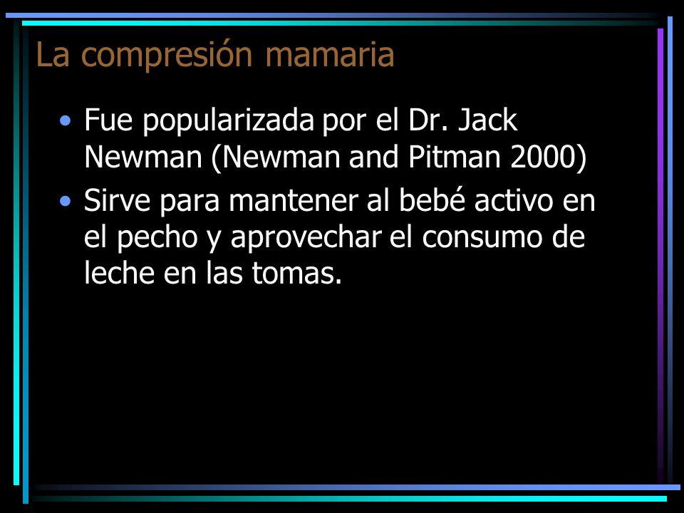 La compresión mamaria Fue popularizada por el Dr. Jack Newman (Newman and Pitman 2000)