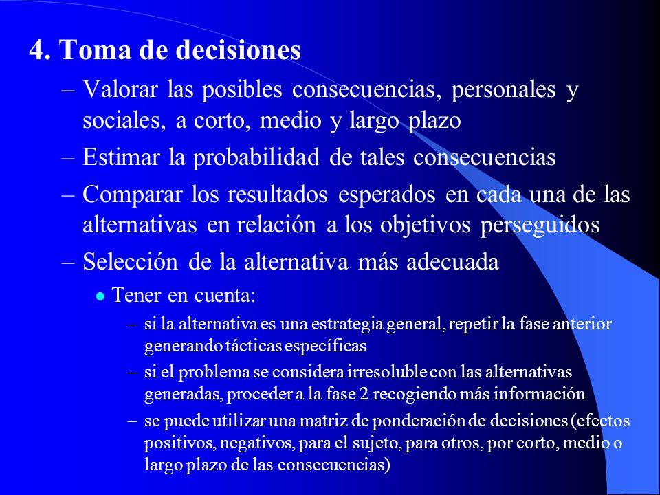 4. Toma de decisiones Valorar las posibles consecuencias, personales y sociales, a corto, medio y largo plazo.