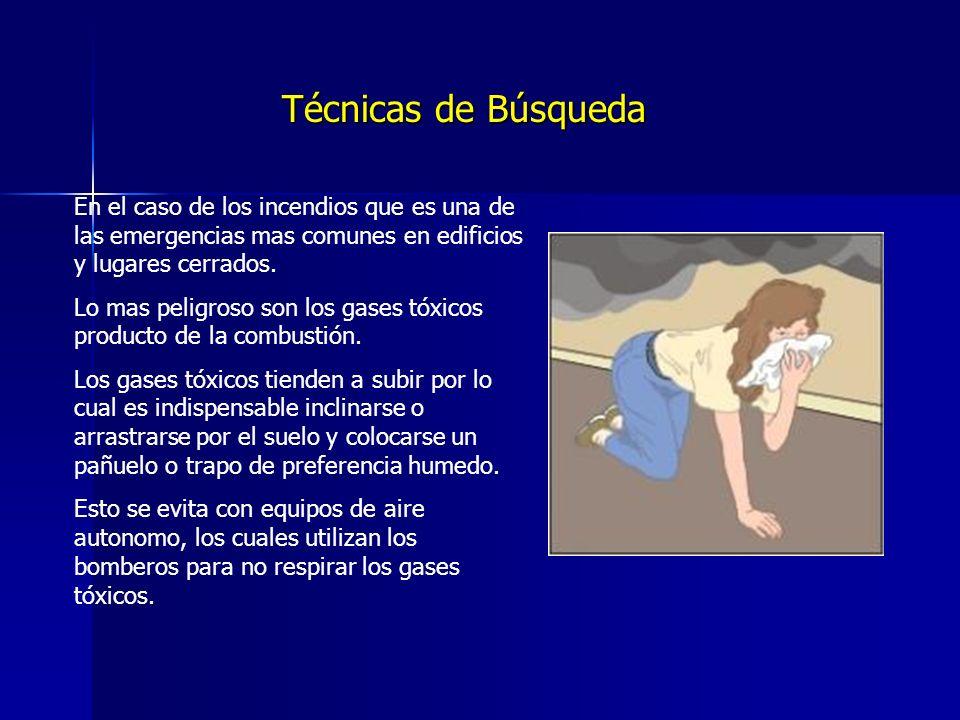Técnicas de Búsqueda En el caso de los incendios que es una de las emergencias mas comunes en edificios y lugares cerrados.