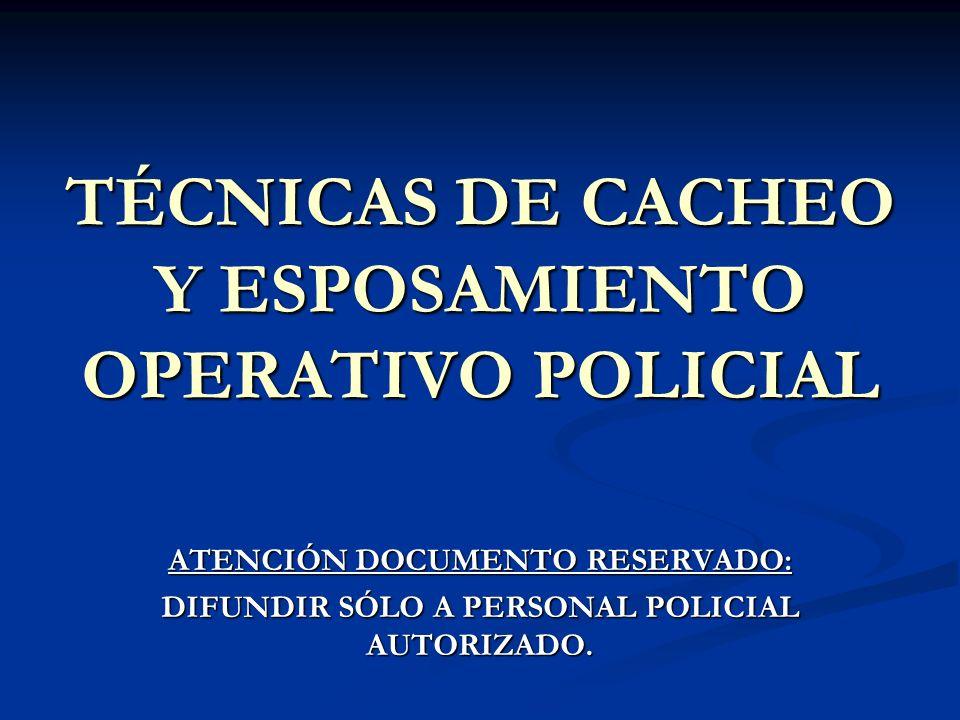 TÉCNICAS DE CACHEO Y ESPOSAMIENTO OPERATIVO POLICIAL
