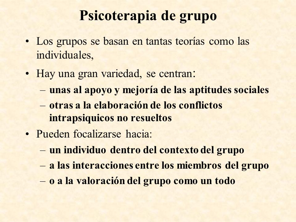 Psicoterapia de grupoLos grupos se basan en tantas teorías como las individuales, Hay una gran variedad, se centran:
