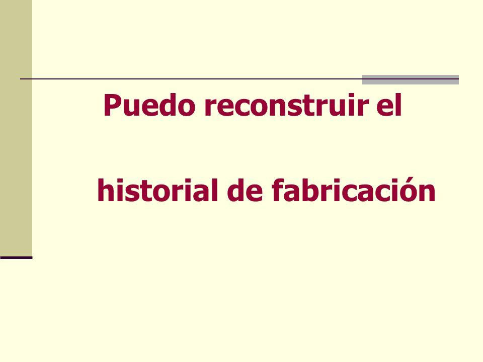 Puedo reconstruir el historial de fabricación