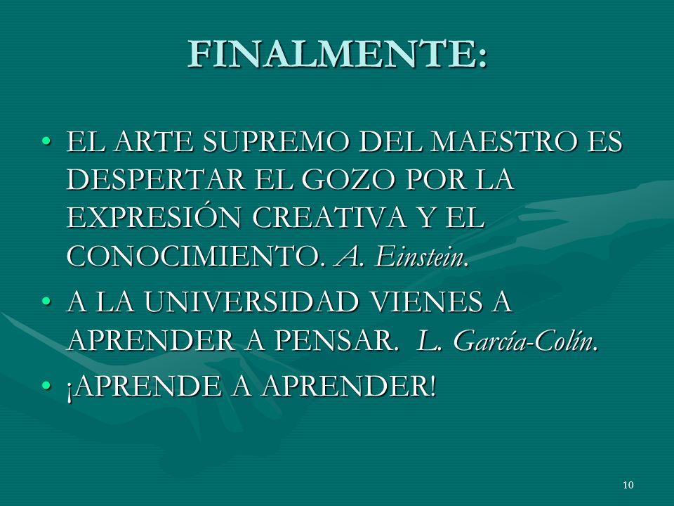 FINALMENTE: EL ARTE SUPREMO DEL MAESTRO ES DESPERTAR EL GOZO POR LA EXPRESIÓN CREATIVA Y EL CONOCIMIENTO. A. Einstein.