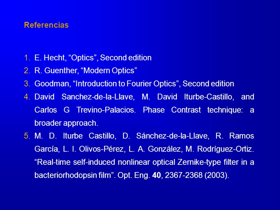 Referencias E. Hecht, Optics , Second edition. R. Guenther, Modern Optics Goodman, Introduction to Fourier Optics , Second edition.