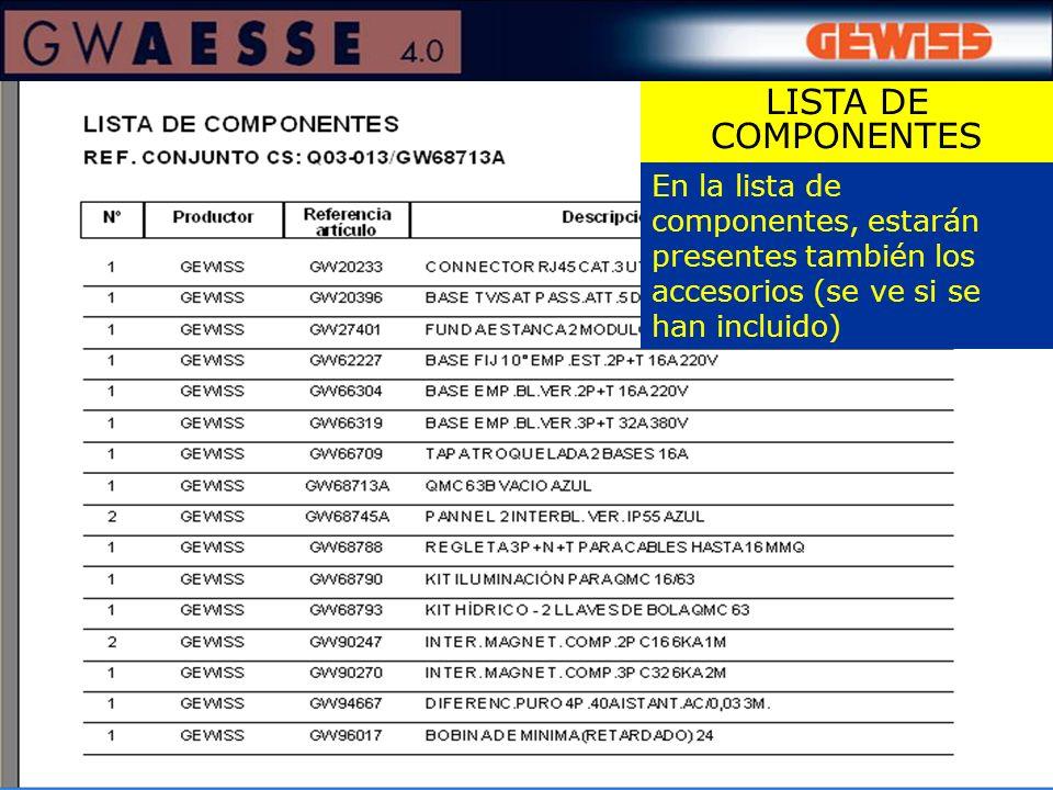 LISTA DE COMPONENTES En la lista de componentes, estarán presentes también los accesorios (se ve si se han incluido)