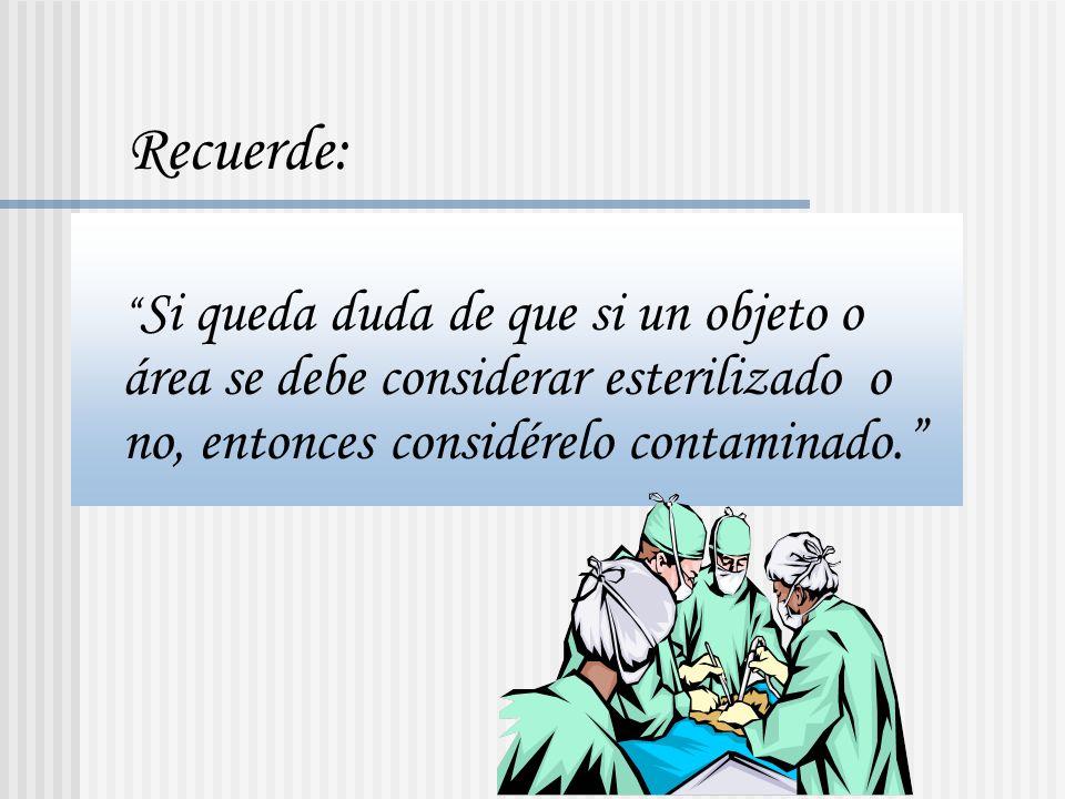 Recuerde: Si queda duda de que si un objeto o área se debe considerar esterilizado o no, entonces considérelo contaminado.