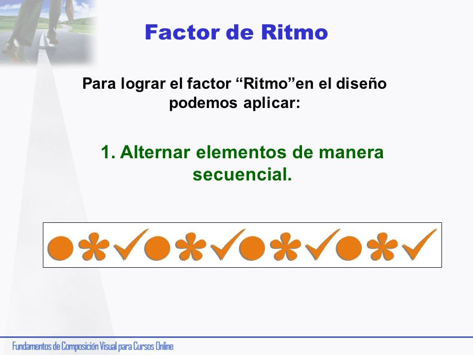 Factor de Ritmo 1. Alternar elementos de manera secuencial.