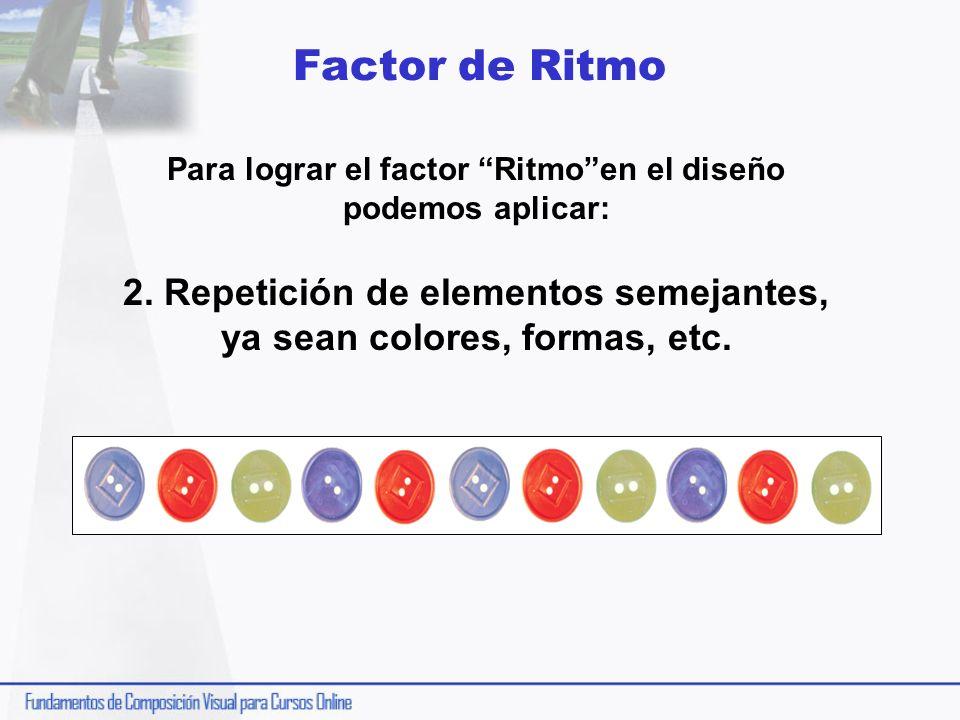Factor de Ritmo Para lograr el factor Ritmo en el diseño podemos aplicar: