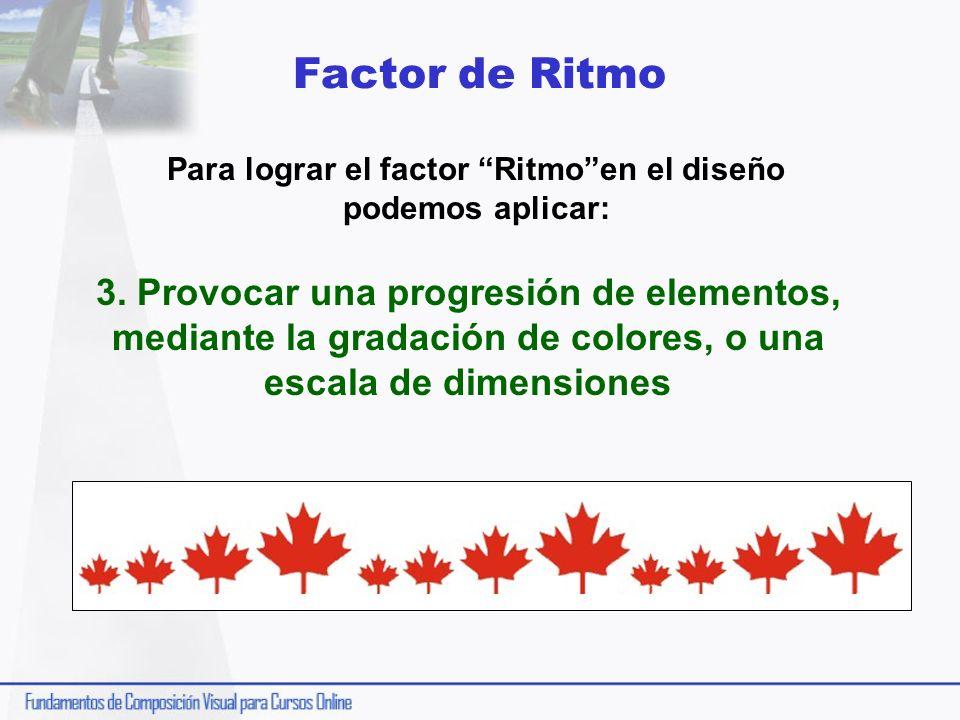 Para lograr el factor Ritmo en el diseño podemos aplicar: