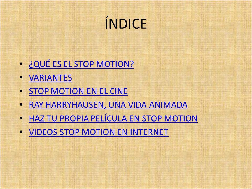 ÍNDICE ¿QUÉ ES EL STOP MOTION VARIANTES STOP MOTION EN EL CINE