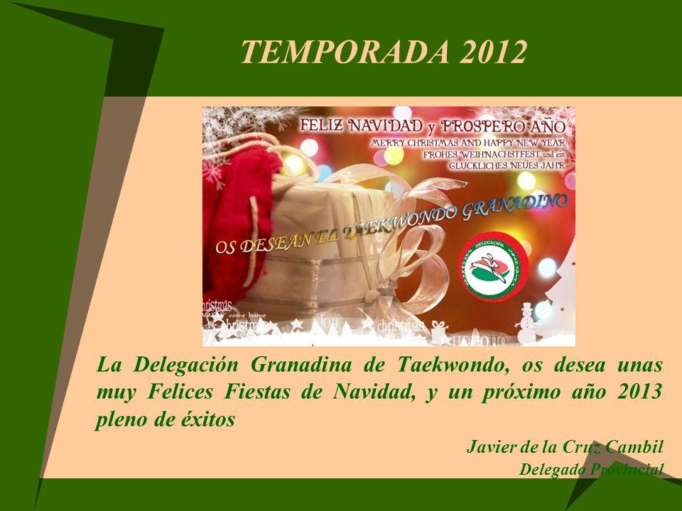 TEMPORADA 2012 La Delegación Granadina de Taekwondo, os desea unas muy Felices Fiestas de Navidad, y un próximo año 2013 pleno de éxitos.