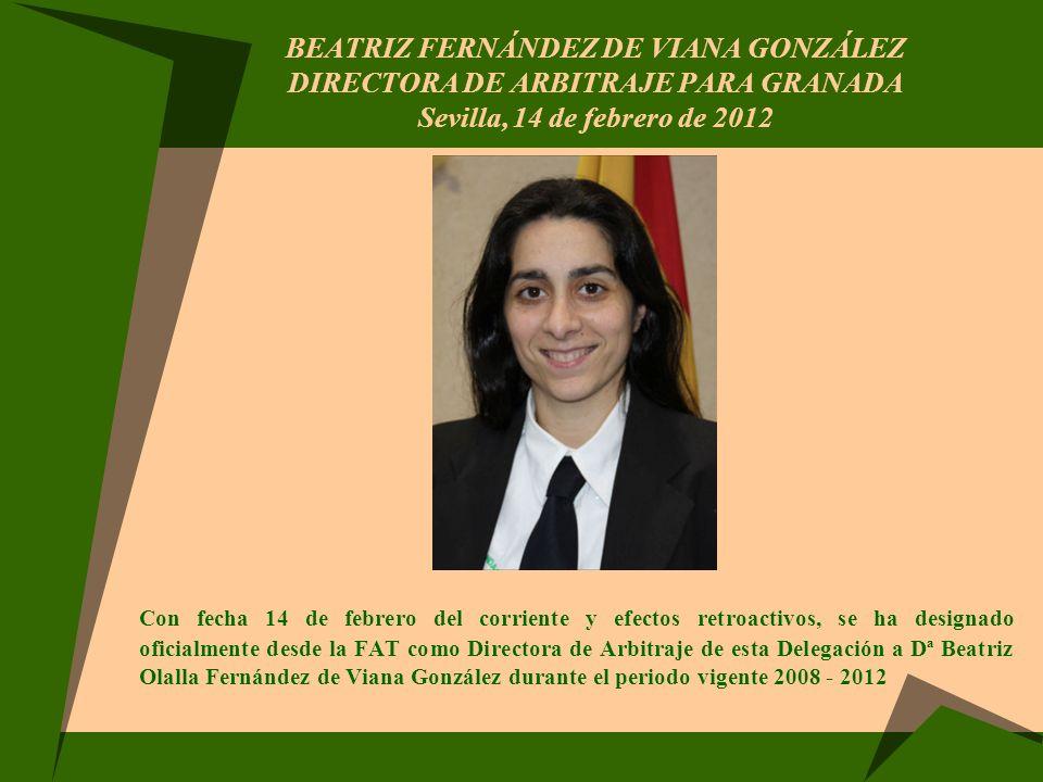 BEATRIZ FERNÁNDEZ DE VIANA GONZÁLEZ DIRECTORA DE ARBITRAJE PARA GRANADA Sevilla, 14 de febrero de 2012